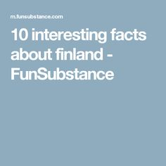 10 interesting facts about finland - FunSubstance 10 Interesting Facts, School Projects, Finland, Fun Facts, Entertaining, Funny Facts