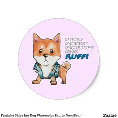 """Stickers. This is a watercolor painting of a male shiba inu dog wearing a jeans jacket with studs on it standing with wide stance and a fierce look. The text says """"Being a Feminist Shouldn't Be So Ruff"""" Anyone can be a feminist as long as you believe in equal rights and equal opportunity, and that should be a very normal thing."""