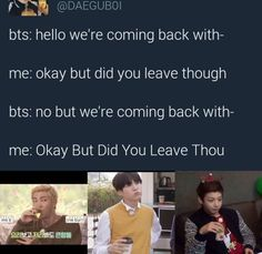 BTS you can't comeback if you haven't even left yet!! <<< those fuckers need to walk out first dammit!