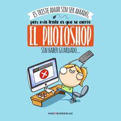 Es triste amar sin ser amado, pero mas triste es que se cierre el photoshop sin haber guardado. #frases #diadeldiseñografico #humor #divertidas #graciosas #diseñador