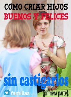 Buenos consejos para criar a nuestros hijos sin castigarlos