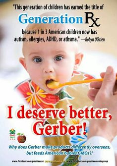 Boycott Gerber until they remove all GMOs and support labeling of GMOs.