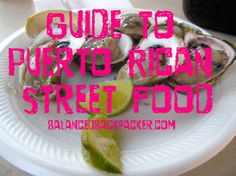A Guide to Puerto Rican Street Food and How and Where to find the best! #balancedbackpacker #streetfood balancedbackpacker.com