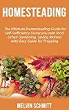 Free Kindle Book -   Homesteading: The Ultimate Homesteading Guide for Self-Sufficiency (Grow your own food, Urban Gardening, Saving Money) with Easy Guide for Prepping Check more at http://www.free-kindle-books-4u.com/crafts-hobbies-homefree-homesteading-the-ultimate-homesteading-guide-for-self-sufficiency-grow-your-own-food-urban-gardening-saving-money-with-easy-guide-for-prepping/