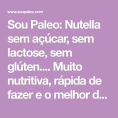 Sou Paleo: Nutella sem açúcar, sem lactose, sem glúten.... Muito nutritiva, rápida de fazer e o melhor de tudo, super deliciosa!