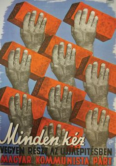 """Hungary: """"We need every hand for post-war reconstruction. Post Contemporary, Most Popular Image, Political Posters, Party Poster, Communism, Red Bricks, British Library, Image Macro, Vintage Posters"""