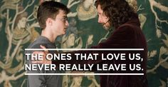 """The ones that love us never really leave us."" — Sirius Black"