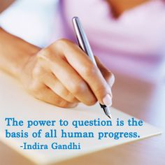 """""""The power to question is the basis of all human progress."""" ~Indira Gandhi"""