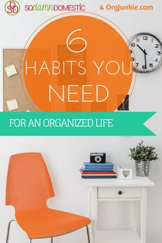 6 Habits You Need for an Organized Life #organize