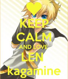This is better than ¨Keep Calm and Listen To Vocaloid¨.... This is Len we're…
