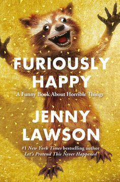 Furiously Happy: A Funny Book About Horrible Things by Jenny Lawson | 19 Books That Are Brutally Honest About Mental Health
