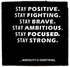 Stay Positive Quotes , Stay Fighting , Stay Brave, Stay Ambitious, Stay Focused, Stay Strong