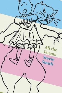 """All the Poems by Stevie Smith. """"A landmark volume brimming with wit, surprises, sardonic pleasures, and abiding compassion."""" - Donna Seaman, Booklist (starred review)"""