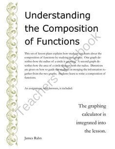 Understanding the Composition of Functions from jamesrahn on TeachersNotebook.com -  (9 pages)  - This set of lesson plans explains how students can learn about the composition of functions by studying two graphs. One graph describes how the radius of a circle is growing. A second graph describes how the area of a circle changes with the radius. Direc
