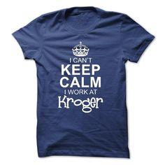 (Tshirt Amazing T-Shirt) I Cant Keep Calm I work at Kroger Teeshirt of year Hoodies, Tee Shirts