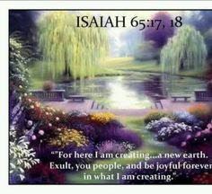 """Isaiah 65:17, 18 - This is the Good News that Jesus wanted preached to the entire world. JW's are doing it in 239 lands now, and have literature in 575+ languages. Get your free copy of; """"What Does the Bible REALLY Teach?""""  at  www.jw.org"""