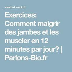 Exercices: Comment maigrir des jambes et les muscler en 12 minutes par jour?   Parlons-Bio.fr