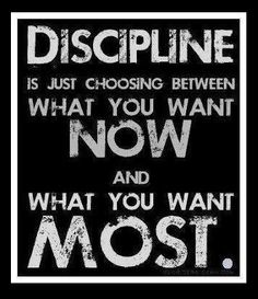 Discipline, Want now or want most?