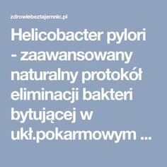 Helicobacter pylori - zaawansowany naturalny protokół eliminacji bakteri bytującej w ukł.pokarmowym – Zdrowiebeztajemnic.pl Health, Herbal Medicine, Health Care, Salud