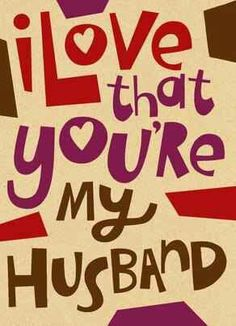 I love that you're my husband. <3
