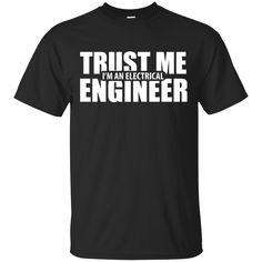 Engineer Shirts Trust me I'm an elecricial Engineer T-shirts Hoodies Sweatshirts