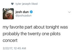 I don't care how much you like twenty one pilots, Josh Dun is the biggest twenty one pilots fan. And Tyler Joseph is the biggest Josh Dun fan.
