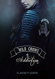 Mon avis Wild Crows: Addiction Blandine P Martin un premier tome qui nous immerge dans lunivers des bikers!