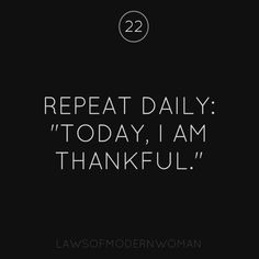 Words to Remember. Repeat Daily: Today I am Thankful. #THankfulness #Quotes #Words #Sayings #Blessed #Spiritual #Inspiration