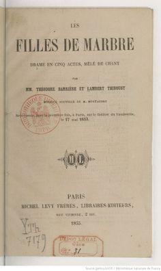 Les Filles de marbre, drame en 5 actes, mêlé de chant, par MM. Théodore Barrière et Lambert Thiboust... (Paris, Vaudeville, 17 mai 1853.) | Gallica