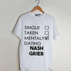 Single Taken Mentally Dating Nash Grier t shirt men and t shirt women by fashionveroshop