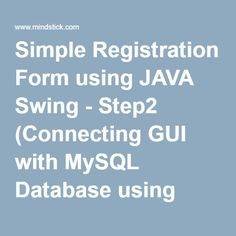 Simple Registration Form using JAVA Swing - Step2 (Connecting GUI with MySQL Database using JDBC)