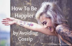 Gossip is everywhere. We love it. But does it really make you happy. No? If you want to be happier - avoid gossip. Here are 15 ways to help you...