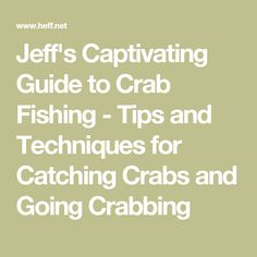 Jeff's Captivating Guide to Crab Fishing - Tips and Techniques for Catching Crabs and Going Crabbing