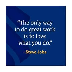 """""""The only way to do great work is to love what you do."""" - Steve Jobs #WednesdayWisdom"""