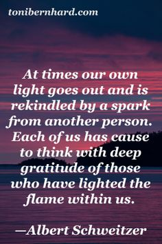 Albert Schweitzer// always keep fast hold of the ones sticking beside you. Always show them your gratitude. Done Quotes, Best Quotes, Favorite Quotes, Spiritual Wisdom, Spiritual Awakening, Cool Words, Wise Words, Deepest Gratitude, Love Me Again