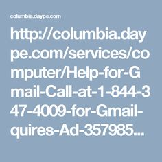 http://columbia.daype.com/services/computer/Help-for-Gmail-Call-at-1-844-347-4009-for-Gmail-quires-Ad-35798583.html