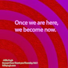 Once we are here, we become now. #supersoulsunday   #now   #oneness   #gratitude