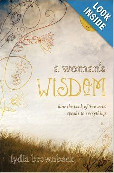 A Woman's Wisdom: How the Book of Proverbs Speaks to Everything - By: Lydia Brownback Book Of Proverbs, Proverbs 31 Woman, Christian Women, Christian Living, What Is Wisdom, Family Life Radio, Book Club Snacks, Wisdom Books, Book Recommendations