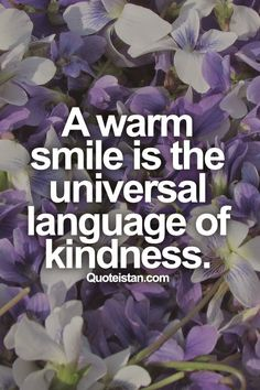 A warm #smile is the universal language of #kindness. #quote