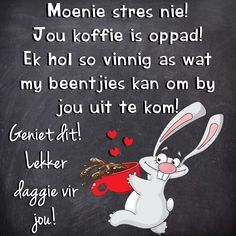 Jou koffie is oppad! Ek hol so vinnig as wat my beentjies kan om by jou uit te kom! Good Morning Prayer, Good Morning Coffee, Good Morning Messages, Morning Prayers, Good Morning Wishes, Lekker Dag, Afrikaanse Quotes, Goeie More, Good Night Quotes