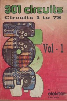 Elektor - 301 Circuits Circuits 1 to 78 - Vol. electronic circuits for the home constructor Electronics Projects, Electronic Circuit Projects, Hobby Electronics, Electronics Storage, Electrical Projects, Electronic Engineering, Electrical Engineering, Electronics Gadgets, Gadgets Électroniques
