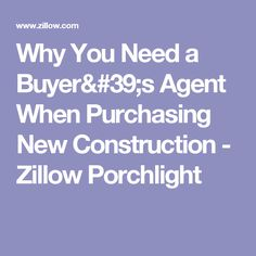 Why You Need a Buyer's Agent When Purchasing New Construction - Zillow Porchlight