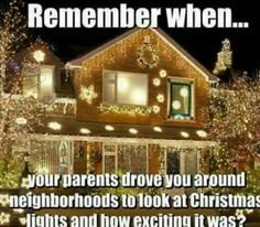 Omg yuuuuuuuuusss and remember when Christmas lights were in rainbow colors and not just boring white? People used to leave their Christmas lights on all night, too, not just until like 9pm...