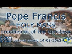 Pope Francis Holy Mass conclusion of the Conclave Sistine Chapel, Pope Francis, Vatican, Cardinals, Catholic, Blessed, Language, Peace, March 2013