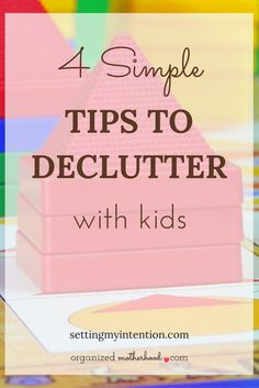 4 Simple Tips to declutter with kids. #declutter #clutter For more ideas go to https://settingmyintention.com/decluttering