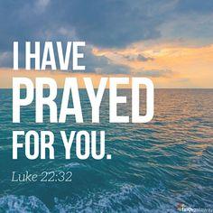 Luke 22:33 ... Jesus prays for us!
