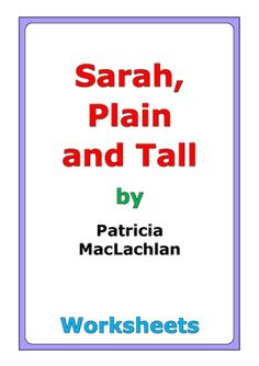 "48 pages of worksheets for the story ""Sarah, Plain and Tall"" by Patricia MacLaughlin"