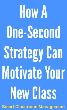 Smart Classroom Management: How A One-Sec How A One-Second Strategy Can Motivate Your New Class