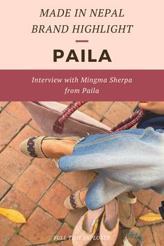 Made in Nepal Brand Highlight: Paila - Check out this interview with owner Mingma Sherpa about how Paila was created and how they make their items sustainably within Nepal | Full Time Explorer | Sustainable Design | Shopping in Nepal | Sustainable Shoes | Sustainable Fashion | Eco Friendly Shoes | Natural Shoes | Accessories | Nettle | Sustainable Brands in Nepal | Locally Made | Sustainable Design #madeinnepal #shoes #fashion #style #sustainable #ecofriendly China Travel, Bali Travel, India Travel, Packing List For Travel, Travel Tips, Travel Guides, Travel Destinations, Sustainable Design, Sustainable Fashion