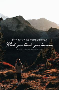 """The mind is everything. What you think, you become."" - Buddha   #inspiration #inspir ationalquote #quoteoftheday#motivation #NaturalFertilityInfo"